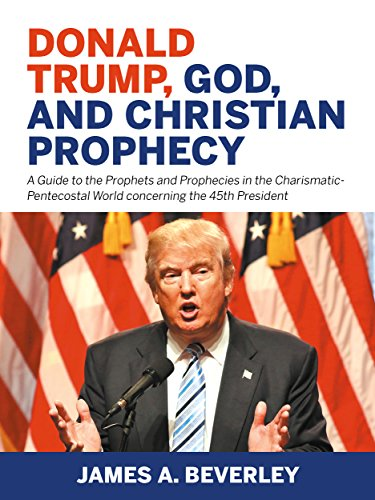 Donald Trump, God, and Christian Prophecy by James Beverley